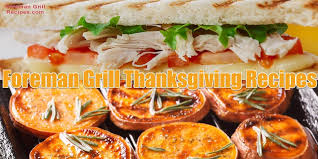 delicious george foreman grill thanksgiving recipes