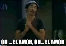 Meme Don Ramon - oh el amor oh el amor don ram祿n meme on memegen