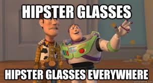 Hipster Glasses Meme - hipster glasses hipster glasses everywhere toy story everywhere
