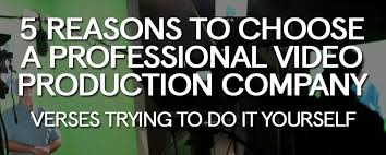 production company 5 reasons to choose a professional production company versus