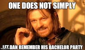 Bachelor Party Meme - one does not simply meme imgflip