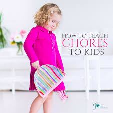 how to teach chores to kids joy in the home