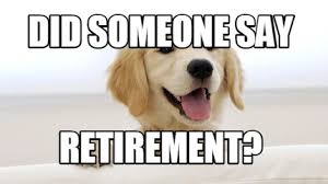 Retirement Meme - meme maker did someone say retirement