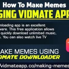 App For Making Memes - cassandrawilson how to make memes using vidmate app uploaded by