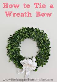 how to tie a wreath bow the happier homemaker