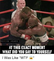 Boxing Memes - boxing memes at this exact moment what did you say to yourself i was