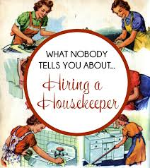 hiring a housekeeper thinking about hiring a housekeeper be sure to read this article