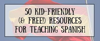 50 free resources teaching spanish kids
