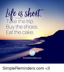 Buy All The Shoes Meme - simpler sheit e eminderscom take the trip buy the shoes eat the cake