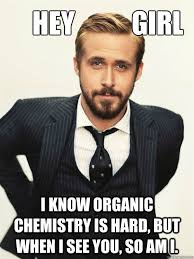Organic Meme - hey girl i know organic chemistry is hard but when i see you so am