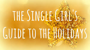 guide to holidays the single girl s guide to the holidays angela