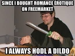 Dildo Meme - since i bought romance 礬rotique on freemarket i always hodl a