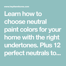 how to choose neutral paint colors 12 perfect neutrals how to choose neutral paint colors 12 perfect neutrals
