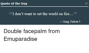 Double Facepalm Meme - g6i don t want to set the world on fire song fallout 3 facepalm