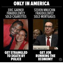 Cigarettes Meme - eric garner steven mnuchin sold cigarettes sold mortgages mr mnuchin