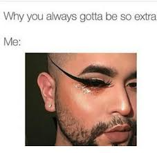 Why You So Meme - 25 best memes about so extra so extra memes