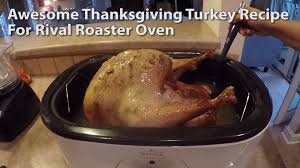 how to season the turkey for thanksgiving how to cook a turkey with a rival roaster oven youtube