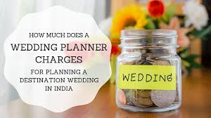 destination wedding planner how much does a wedding planner in india cost memorable indian
