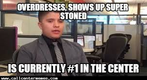 Call Center Meme - every call center has one of these guys call center memes