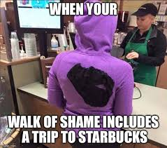 Shame Meme - baristas see it all when your walk of shame includes a trip to