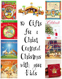10 gifts for a christ centered christmas with your kids bare