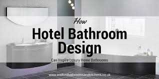 hotel bathroom design how hotel bathroom design can inspire luxurious home bathrooms