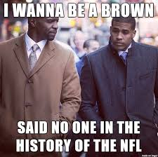 Draft Day Meme - no one wants to be a browns player meme on imgur