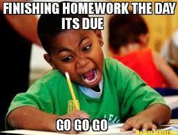 Meme Creator All The Things - meme creator finishing homework the day its due go go go meme