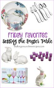 Setting The Table by Setting The Table For Easter Friday Favorites Walking On Sunshine