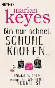 Kaufen Marian Keyes Bin Nur Schnell Schuhe Kaufen Heyne Verlag