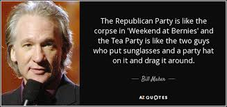 The Quot Be Like Bill - bill maher quote the republican party is like the corpse in