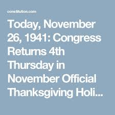 today november 26 1941 congress returns 4th thursday in