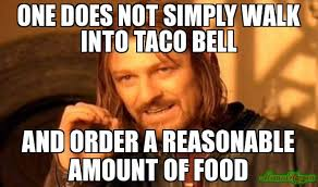 Meme One Does Not Simply - one does not simply walk into taco bell and order a reasonable