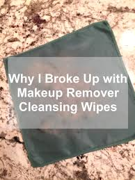 why i broke up with makeup remover cleansing wipes thatswhatsup