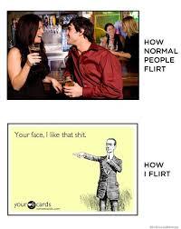 Flirting Meme - how normal people flirt how i flirt weknowmemes