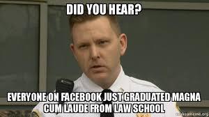 Meme Law - did you hear everyone on facebook just graduated magna cum laude