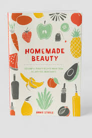 Home Design By Annie Homemade Beauty 150 Simple Beauty Recipes Made From All Natural