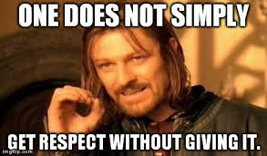 Respect Meme - meme me this use memes to go over rules do book reports etc