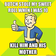 Sweet Memes For Him - butch stole my sweet roll when i was 10 kill him and his mother