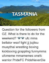 Tasmania Memes - tasmania question for the followers from oz what is there to do for