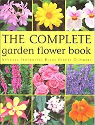 the big book of flower gardening a guide to growing beautiful