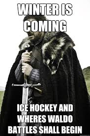winter is coming hockey and wheres waldo battles shall begin