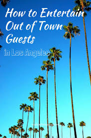 how to entertain out of town guests with kids in los angeles