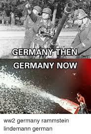 German Meme - germany then germany now ww2 germany rammstein lindemann german