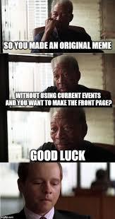 So Original Meme - morgan freeman good luck meme imgflip
