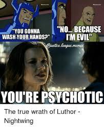 Evil Memes - you gonna washyourhandsp i m evil gjustice leaguememes you re