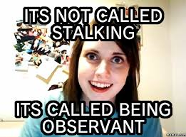 Stalking Memes - signs that you have a psycho girlfriend who is making your life
