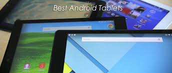 the best android tablet best android tablets 2017 you should buy in january