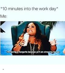 Workers Comp Meme - 25 best memes about work day work day memes