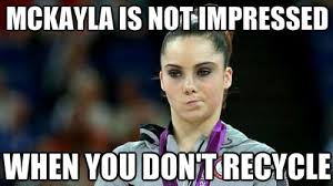 Mckayla Meme - mckayla is not impressed when you don t recycle for more